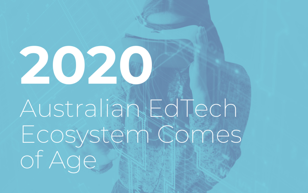 2020: Australian EdTech Ecosystem Comes of Age